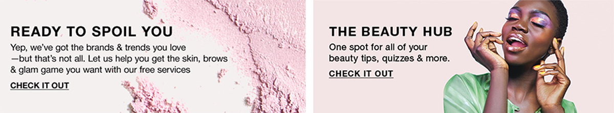 Ready to Spoil You, Yep, we've got the brands and trends you love-but that's not all, Check it Out, The Beauty Hub, One spot for all of your beauty tips, quizzes and more, Check it Out