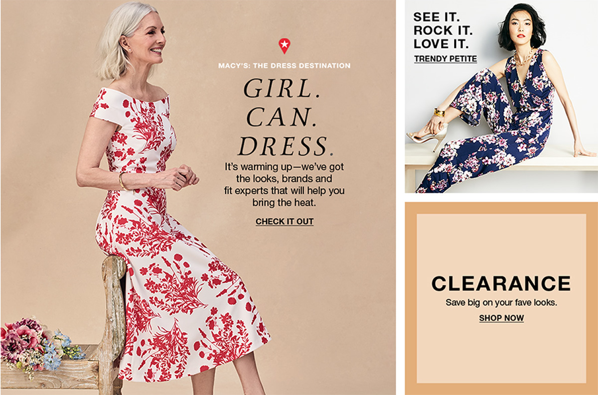 Macy's: The Dress Destination, Girl, Can, Dress, It's warming up-we've got the looks, brands and fit experts that will help you bring the heat, Check it Out, See it, Rock it, Love it, Trendy Petite, Clearance, Shop Now