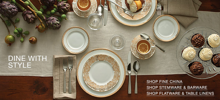 Dine with Style, Shop Fine China, Shop Stemware and Barware, Shop Flatware and Table Linens