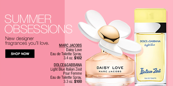 Summer Obsessions, New designer fragrances you'll love, Shop now, Marc Jacobs, DolceandGabbana