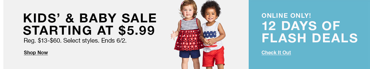 Kids and Baby Sale Starting at $5.99, Reg. $13-$60, Select styles, Ends 6/2, Shop Now