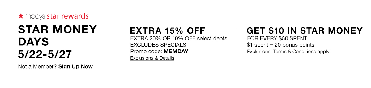 Macys star rewards, Star Money Days 5/22-5/27, Not a Member? Sign up Now, Extra 15 perecnt Off, Promo code: MEMDAY, Exclusions and Details, Get $10 in Star Money, Exclusions, Terms and Conditions apply