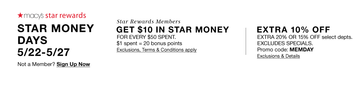 Macy's Star Rewards, Star Money Days, 5/22-5/27, Sign up Now, Get $10 in Star Money, Exclusions, Terms and Conditions apply, Extra 10 percent off, Promo code: MEMDAY, Exclusions and Details