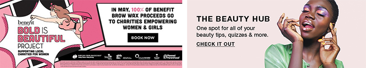 In May, 100 percent of Benefit Brow wax Proceeds go to Charities Empowering Women and Girl, Book Now, The Beauty Hub, Check it Out