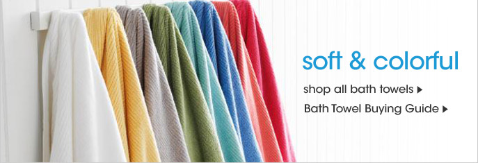 Soft and colorful, shop all bath towels, Bath Towel Buying Guide