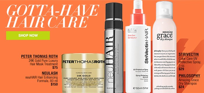 Gotta- Have Hair Care, Shop now, Peter Thomas Roth, Neulash, Strivectin, Philosophy