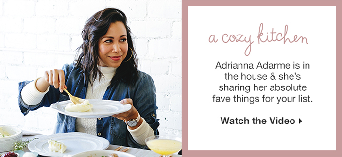 A cozy kitchen, Adrianna Adarme is in the house and she's sharing her absolute fave things for your list, Watch the Video