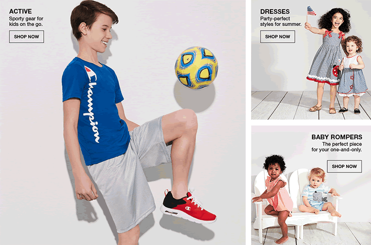 Active, Sporty gear for kids on the go, Shop Now, Dresses, Party-perfect styles for summer, Shop Now, Baby Rompers, The perfect piece for your one-and-only, Shop Now