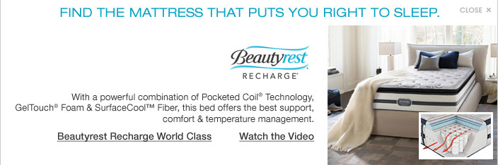 Beautyrest recharge. Find the mattress that puts you right to sleep. Beautyrest recharge. With a powerful combination of Pocketed Coil Technology, GelTouch Foam and SurfaceCool Fiber, this bed offers the best support, comfort and temperature management.