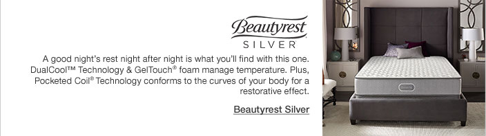 Beautyrest silver. A good night's rest night after night is what you will find with this one. DualCool Technology and GelTouch foam manage temperature. Plus, Pocketed Coil Technology conforms to the curves of your body for a restorative effect.