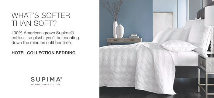 What's Softer Than Soft? 100 percent American-grown Supima cotton—so plush, you'll be counting down the minutes until bedtime, Hotel Collection Bedding