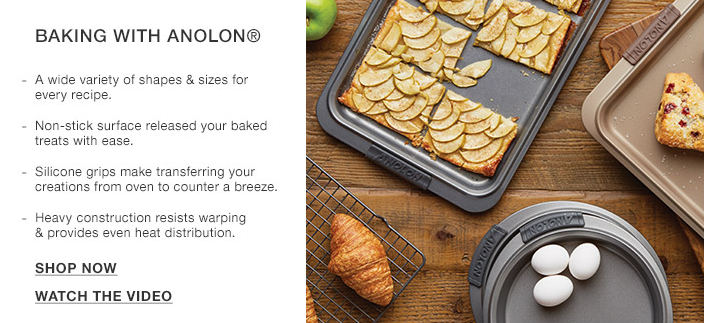 Baking With Anolon, A wide variety of shapes and sizes for every recipe, Non-stick surface released your baked treats with ease, Silicone grips make transferring your creations from oven to counter a breeze, Heavy construction resists warping and provides even heat distribution, Shop Now