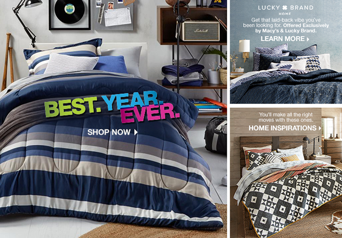 Best, Year, Ever, Shop now, Lucky Brand, Home, Get that laid-back vibe you've been looking for, Offered Exclusively by Macy's and Lucky Brand, Learn More, You'll make all the right moves with these ones, Home Inspirations