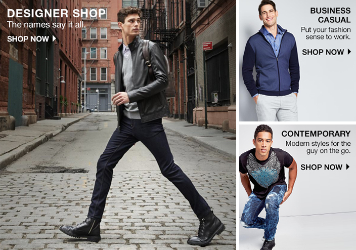 Designer Shop the names say it all, Shop now, Business Casual Put your fashion sense to work, Shop now, Contemporary Modern styles for the guy on the go, Shop now