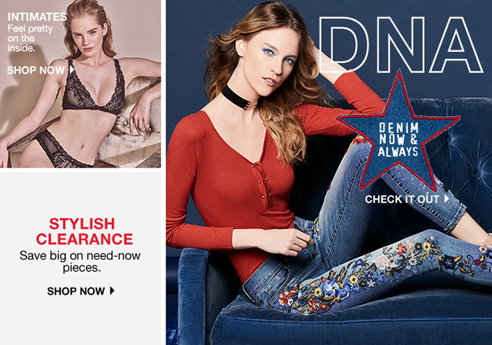 Intimates, Feel pretty on the inside, Shop now, Dna, Denim now and Always, Check it Out, Stylish Clearance, Save big on need-now pieces, Shop now