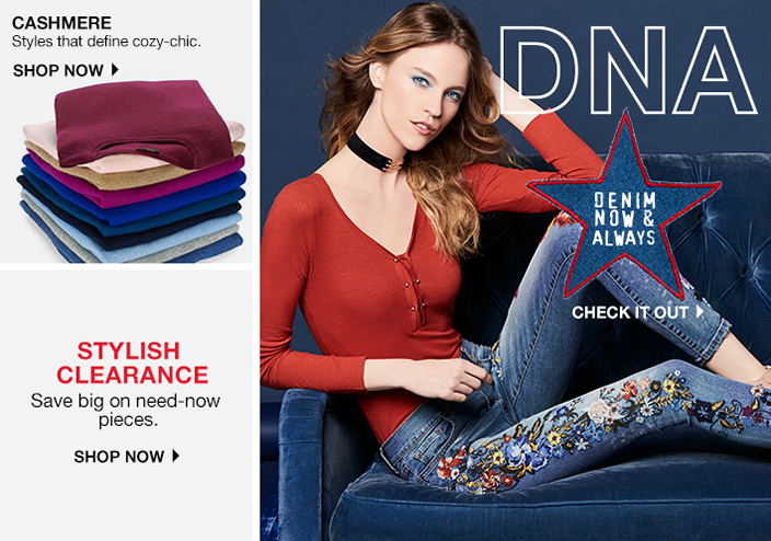 Cashmere, Styles that define cozy-chic, Shop now, Dna, Denim now and Always, Check it Out, Stylish Clearance, Save big on need-now pieces, Shop now