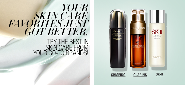 Your Skin Care Favorites Just got Better, Try the Best in Skin Care From Your go-to Brands! Shiseido, Clarins, SK-ll