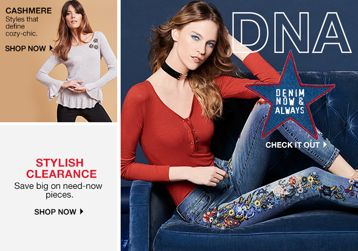 Cashmere, Styles that define cozy-chic, Shop Now, Stylish Clearance, Save big on need-now pieces, Shop Now, DNA, Denim Now and Always, Check it out