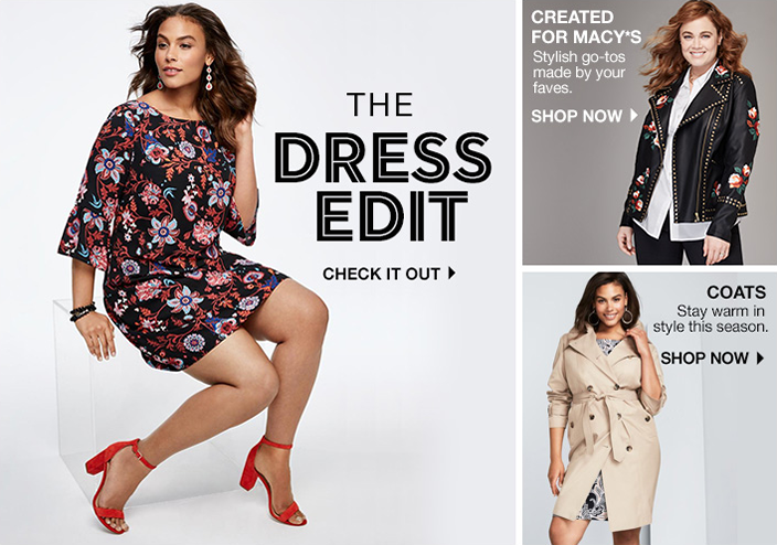 The Dress Edit, Check it out, Created for Macy's, Stylish go-tos made by your faves, Shop Now, Coats, Stay warm in style this season, Shop Now