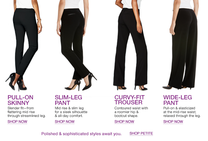 Pull-on Skinny, Slim-Leg Pant, Curvy-Fit Trouser, Wide-Leg Pant, Shop now, Polished and sophisticated styles await you, Shop Petite