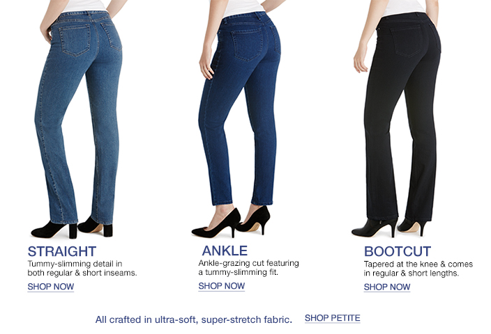 Straight, Ankle, Bootcut, Shop now, all crafted in ultra-soft, super-stretch fabric, Shop Petite