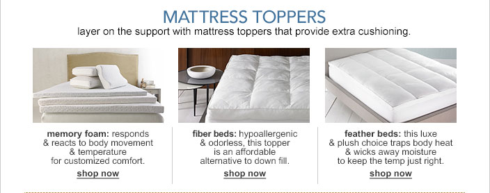 layer on the support with the mattress toppers that provide extra cushioning