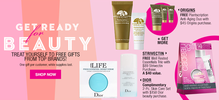 Get Ready for Beauty, Treat Yourself to Free Gifts From top Brands! One gift per customer, while supplies last, Shop now, Origins + Get More, Strivectin, Dior