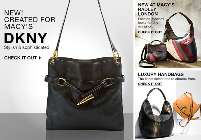 New! Created for Macy's DKNY, Check it out, New at Macy's! Radley London, Check it out, Luxury Handbags, Check it out