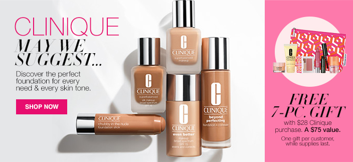 Clinique May we Suggest, Discover the perfect foundation for every need and every skin tone, Shop now, Free 7-Piece, Gift with $28 Clinique purchase