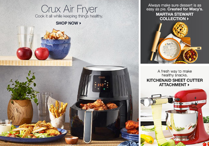 Crux Air Fryer, Cook it all while keeping things healthy, Shop Now, Always make sure dessert is as easy as pie, Created for Macy's, Martha Stewart Collection, A fresh way to make healthy snacks, Kitchenaid Sheet Cutter Attachment