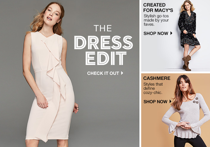 The Dress Edit, Check it Out, Created For Macy's, Stylish go-tos made by your faves, Shop Now, Cashmere, Styles that define cozy-chic, Shop Now