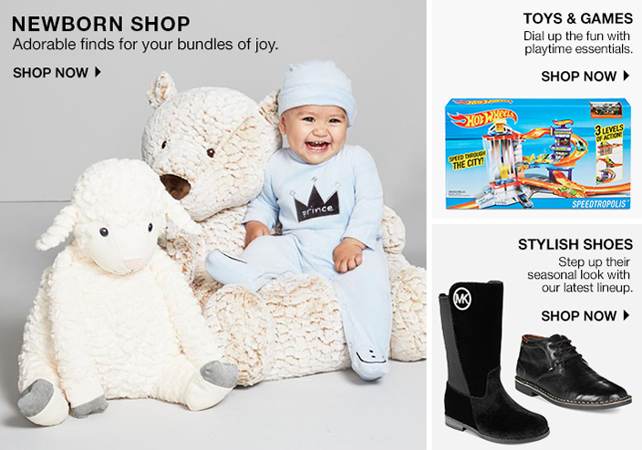 Newborn Shop, Adorable finds for your bundles of joy, Shop Now, Toys and Games, Dial up the fun with playtime essentials, Shop Now, Stylish Shoes, Step up their seasonal look with our latest lineup, Shop Now