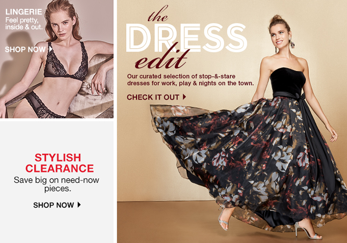 The Dress edit, our curated selection of stop-and-stare dresses for work, play and nights on the town, Check it out, Lingerie Feel pretty inside and out, Shop now, Stylish Clearance, Save big on need-now pieces, Shop now