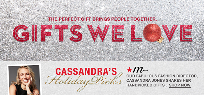 Our Favorite Gifts of the Season, Gifts We Love, Cassandra's Holiday Picks, Our Fabulous Fashion Director, Cassandra Jones Shares Her Handpicked Gifts, Shop Now