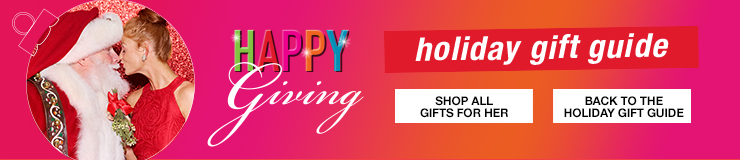 Happy Giving, Holiday Gift Guide, Shop All Gifts for Her, Back to the Holiday Gift Guide