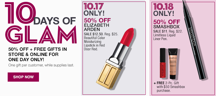 10 Days of Glam, 50 percent Off + Free Gifts in Store and Online For One Day Only! One gift per customer, while supplies last, Shop now, 10.17 Only! 10.18 Only!