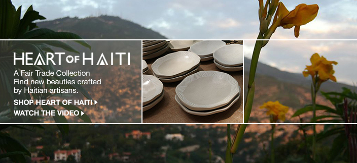 Heart of Haiti, a Fair Trade Collection Find new beauties crafted by Haitian artisans, Shop Heart of Haiti, Watch The Video