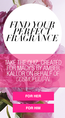 Find Your Perfect Fragrance, Take the Quiz Created for Macy's by Amber Kallor on Behalf of Cosmopolitan, For Her, For Him