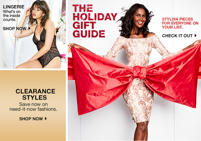 Lingerie, What's on the inside counts, Shop now, Clearance Styles, Save now on need-it-now fashions, Shop now, The Holiday Gift Guide, Stylish Pieces For Everyone on Your List, Check it Out