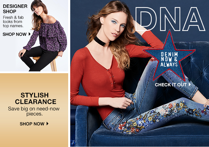 Designer Shop, Fresh and fab looks from top names, Shop now, Stylish Clearance, Save big on need-now pieces, Shop Now, Dna, Denim now and Always, Check it Out
