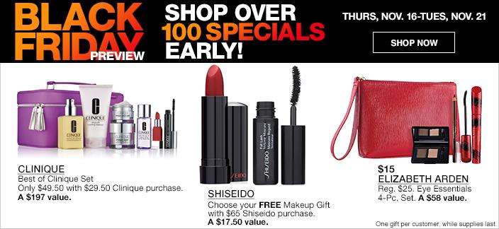 Black Friday Preview, Shop Over 100 Specials Early! Thurs, Nov. 16. 16-Tues, Nov. 21, Shop now, Clinique, Shiseido, $15 Elizabeth Arden