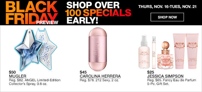 Black Friday Preview, Shop Over 100 Specials Early! Thurs, Nov. 16-Tues, Nov.21, Shop now, $50 Mugler, $45 Carolian Herrera, $25 Jessica Simpson