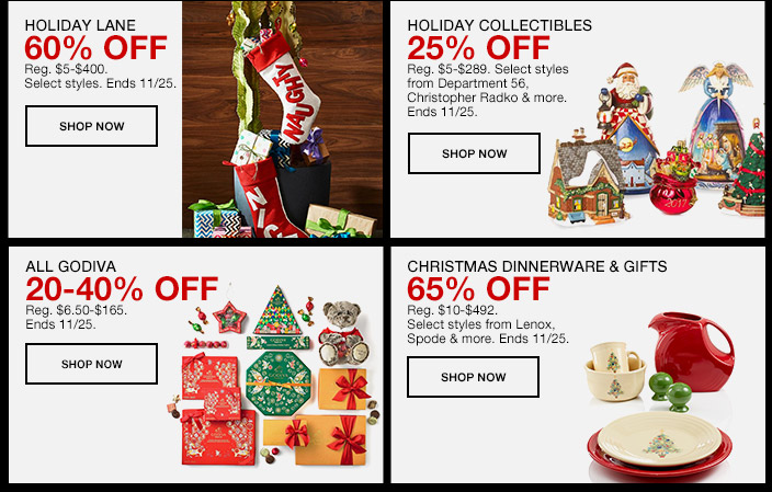 Holiday Lane, 60 percent Off, Shop Now, Holiday Collectibles, 25 percent Off, Shop Now, All Godiva, 20-40 percent Off, Shop Now, Christmas Dinnerware and Gifts, 65 percent Off, Shop Now