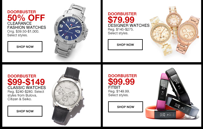 Doorbusters 50 percent off, Clearance Fashion Watches, Shop now, Doorbusters 79.99, Designer Watches, Shop now, Doorbusters $99-$149, Classic Watches, Shop now, Doorbusters $99.99 Fitbit, Shop now