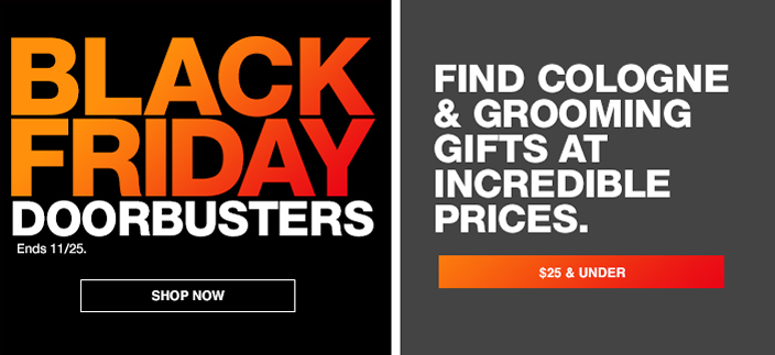 Black Friday Doorbusters, Shop now, Find Cologne and Grooming Gifts at Incredible Prices, $25 and Under