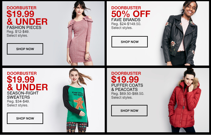 Doorbuster $19.99 and Under, Fashion Pieces, Shop now, Doorbuster 50 percent Off, Fave Brands, Shop now, Doorbuster $19.99 and Under, Season-Right, Sweaters, Shop now, Doorbuster $19.99, Puffer Coats and Peacoats, Shop now