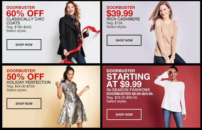 Doorbuster 60 percent Off, Classically Chic, Coats, Shop now, Doorbuster $39.99 Rich Cashmere, Shop now, Doorbuster 50 percent off, Holiday Perfection, Shop now, Doorbuster Starting at $9.99 in-Season Fashions, Shop now