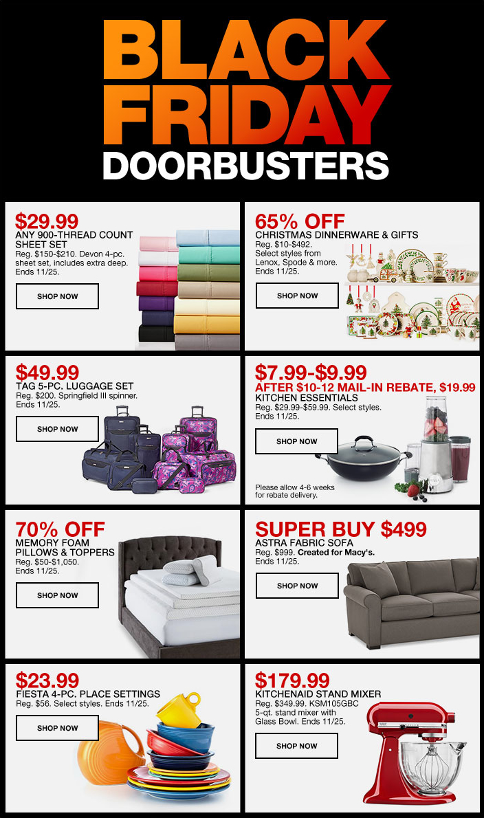 Black Friday Doorbusters, $29.99, Any 900-Thread Count Sheet Set, Shop Now, 65 percent Off, Christmas Dinnerware and Gift, Shop Now, $49.99, Tag 5-Piece, Luggage Set, Shop Now, $7.99-$9.99, After $10-12 Mail-in Rebate, $19.99, Kitchen Essentials