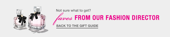 Not sure what to get? faves From Our Fashion Director, Back to the Gift Guide
