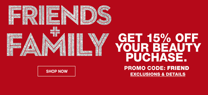 Friends + Family, Get 15 percent off Your Beauty Puchase, Promo Code: FRIEND, Exclusions and Details